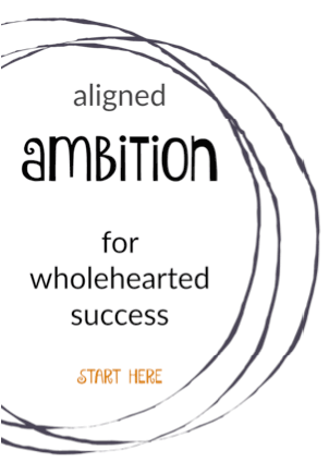 aligned ambition for wholehearted success